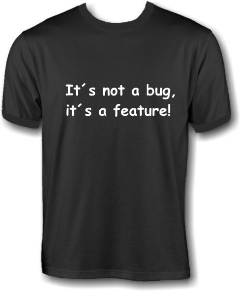 T-Shirt - its not a bug